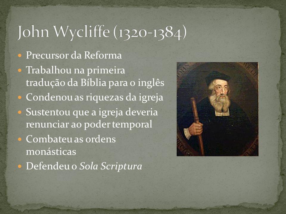 Precursor da Reforma Foi influenciado pela obra de Wycliffe Propagou ideias semelhantes na região da Boêmia Defendeu o sacerdócio universal dos santos Questionou a autoridade do Papa Foi excomungado, julgado e queimado