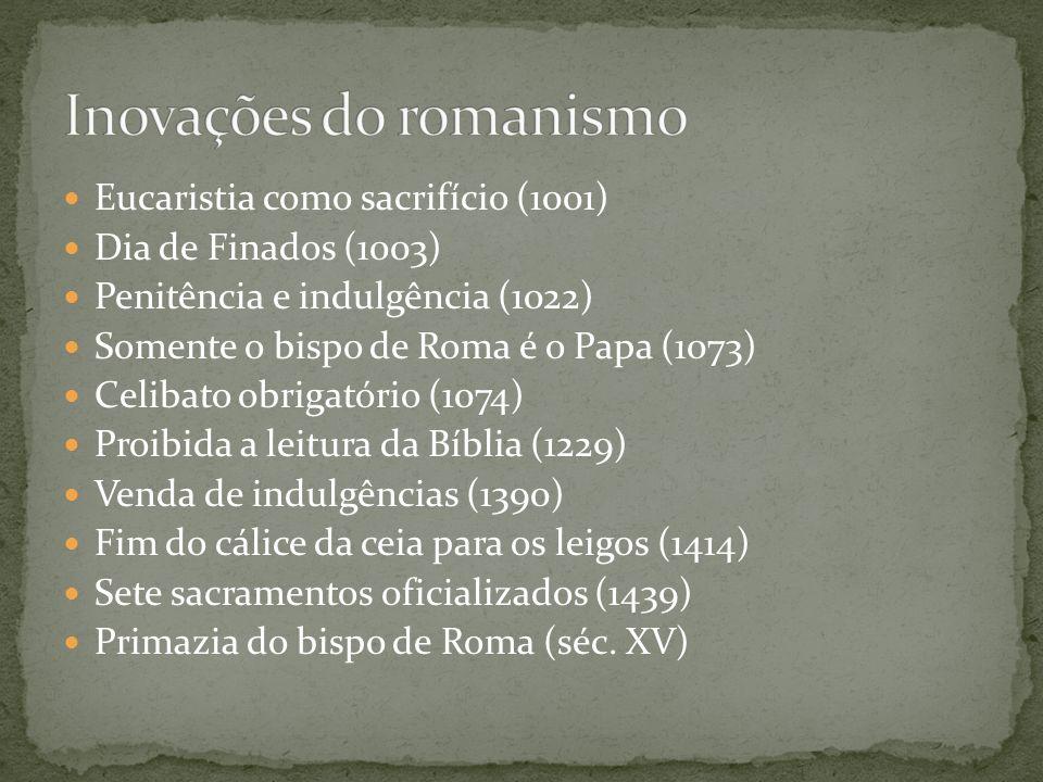 Eucaristia como sacrifício (1001) Dia de Finados (1003) Penitência e indulgência (1022) Somente o bispo de Roma é o Papa (1073) Celibato obrigatório (
