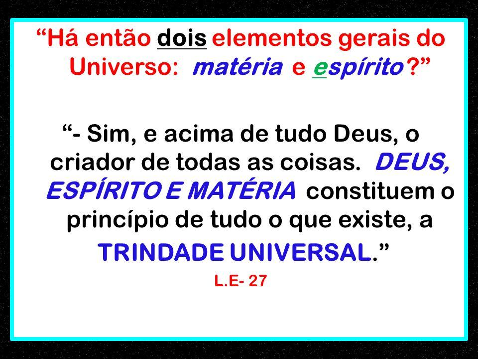 Há então dois elementos gerais do Universo: matéria e espírito .