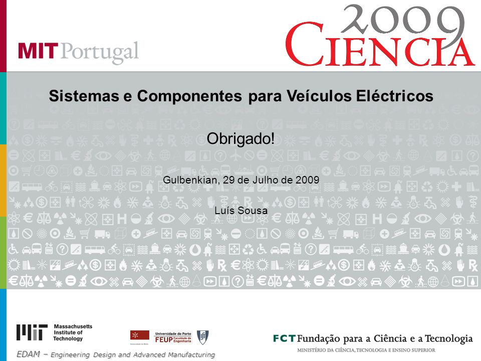 EDAM – Engineering Design and Advanced Manufacturing Sistemas e Componentes para Veículos Eléctricos Obrigado.