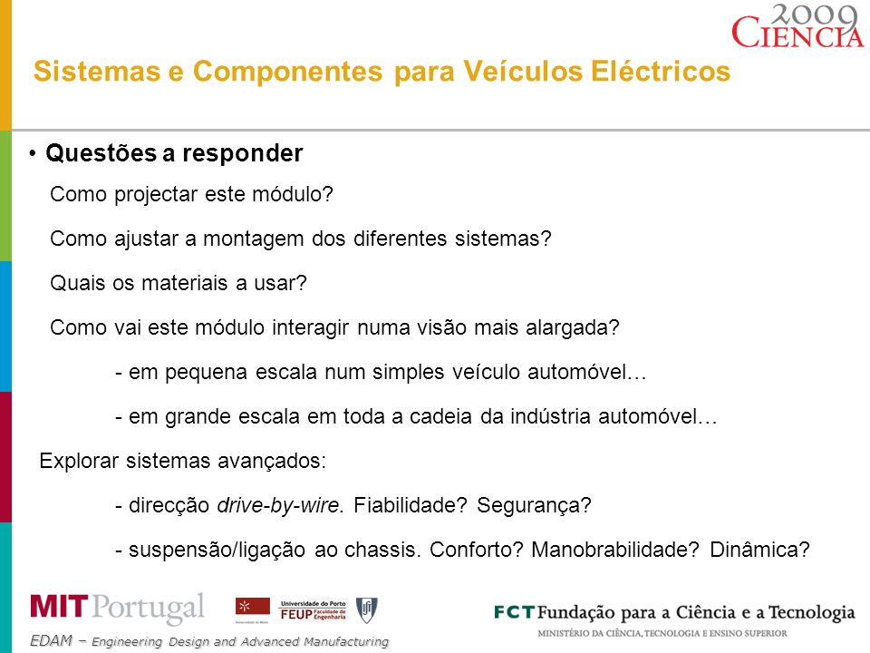 EDAM – Engineering Design and Advanced Manufacturing Sistemas e Componentes para Veículos Eléctricos Questões a responder Como projectar este módulo?