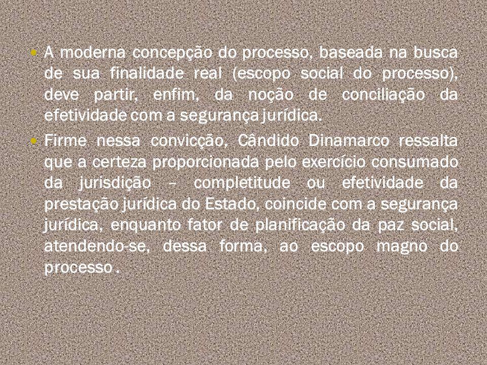 A moderna concepção do processo, baseada na busca de sua finalidade real (escopo social do processo), deve partir, enfim, da noção de conciliação da e