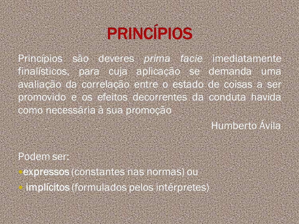 Princípios são deveres prima facie imediatamente finalísticos, para cuja aplicação se demanda uma avaliação da correlação entre o estado de coisas a s