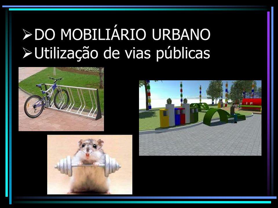 DO MOBILIÁRIO URBANO Utilização de vias públicas