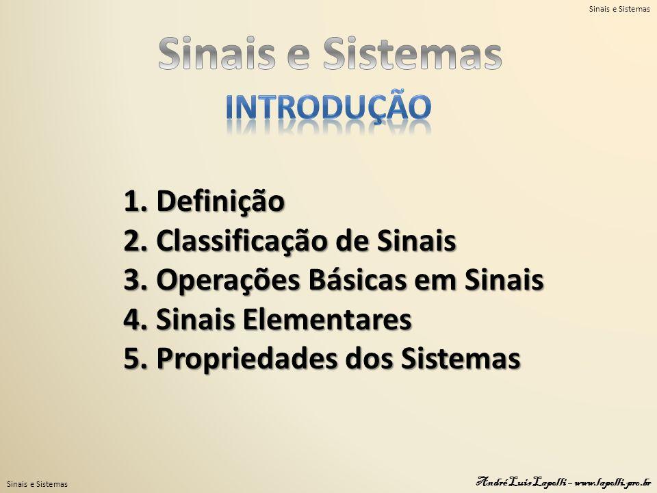 Sinais e Sistemas André Luis Lapolli – www.lapolli.pro.br 1. Definição 2. Classificação de Sinais 3. Operações Básicas em Sinais 4. Sinais Elementares