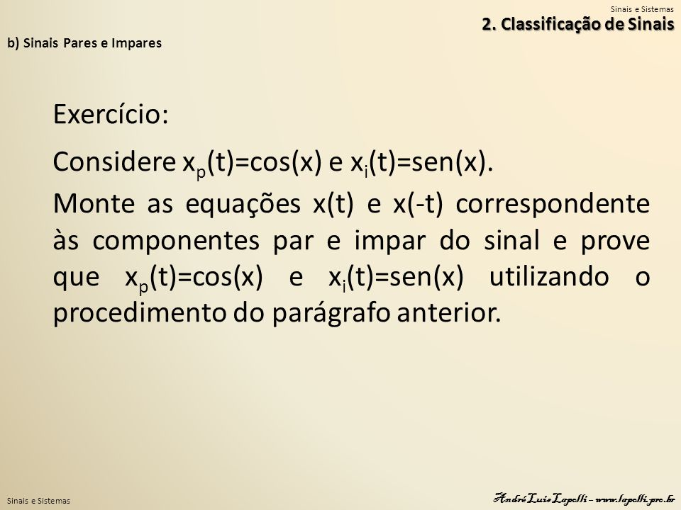 Sinais e Sistemas André Luis Lapolli – www.lapolli.pro.br Exercício: Considere x p (t)=cos(x) e x i (t)=sen(x). Monte as equações x(t) e x(-t) corresp