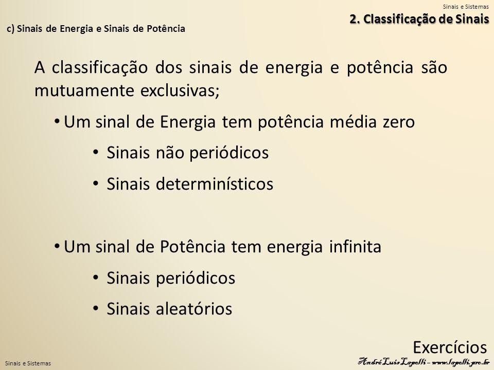 Sinais e Sistemas André Luis Lapolli – www.lapolli.pro.br c) Sinais de Energia e Sinais de Potência 2. Classificação de Sinais A classificação dos sin