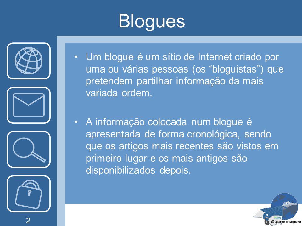 2 Blogues Um blogue é um sítio de Internet criado por uma ou várias pessoas (os bloguistas) que pretendem partilhar informação da mais variada ordem.