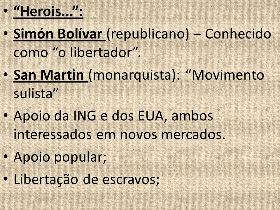 Herois...: Simón Bolívar (republicano) – Conhecido como o libertador. San Martin (monarquista): Movimento sulista Apoio da ING e dos EUA, ambos intere