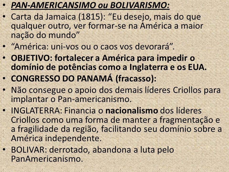 PAN-AMERICANSIMO ou BOLIVARISMO: Carta da Jamaica (1815): Eu desejo, mais do que qualquer outro, ver formar-se na América a maior nação do mundo Améri