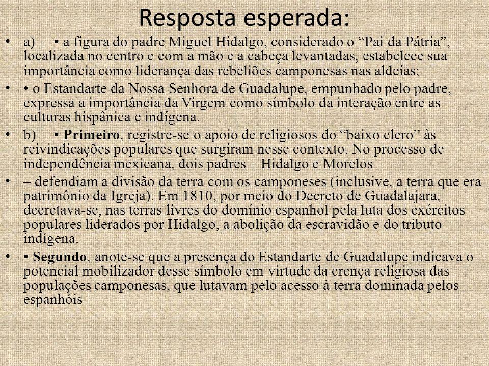 Resposta esperada: a) a figura do padre Miguel Hidalgo, considerado o Pai da Pátria, localizada no centro e com a mão e a cabeça levantadas, estabelec