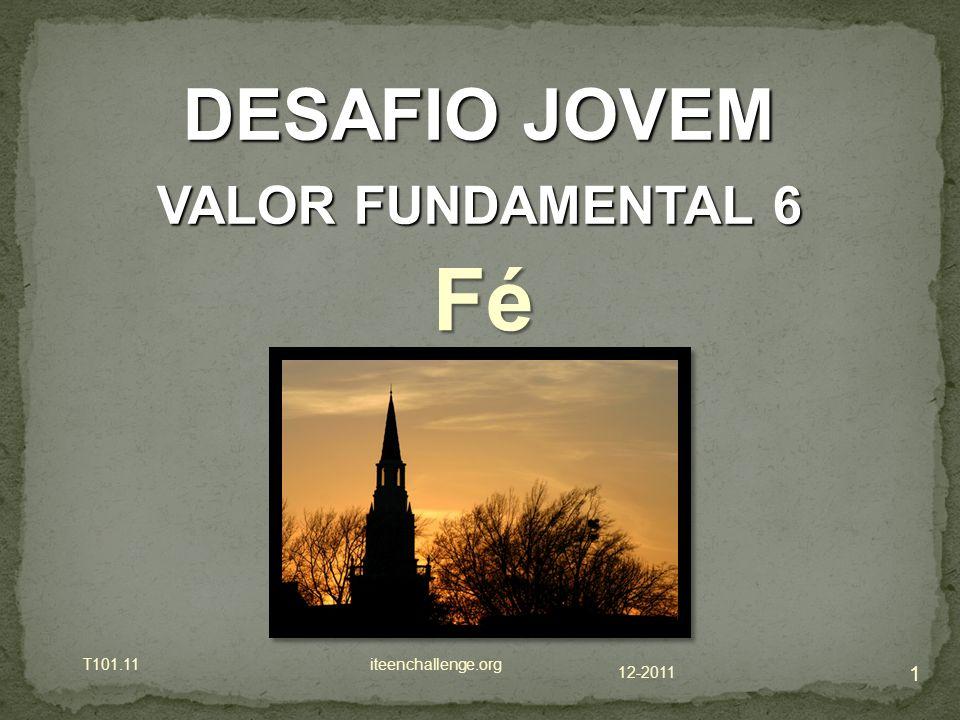 12-2011 T101.11 iteenchallenge.org 1 DESAFIO JOVEM VALOR FUNDAMENTAL 6 FéFéFéFé
