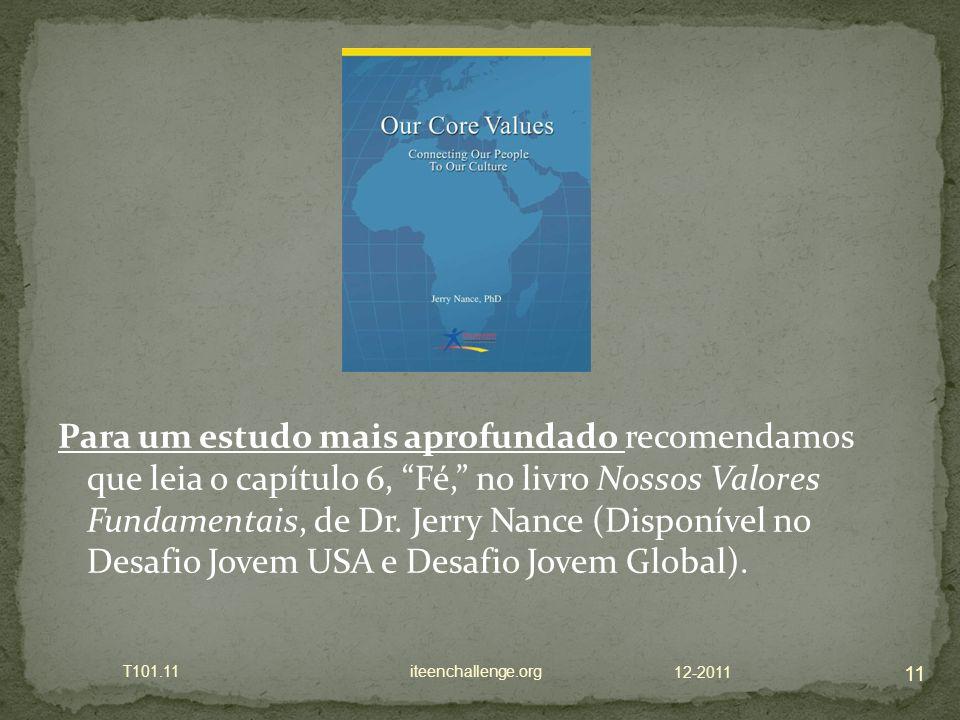 Para um estudo mais aprofundado recomendamos que leia o capítulo 6, Fé, no livro Nossos Valores Fundamentais, de Dr. Jerry Nance (Disponível no Desafi