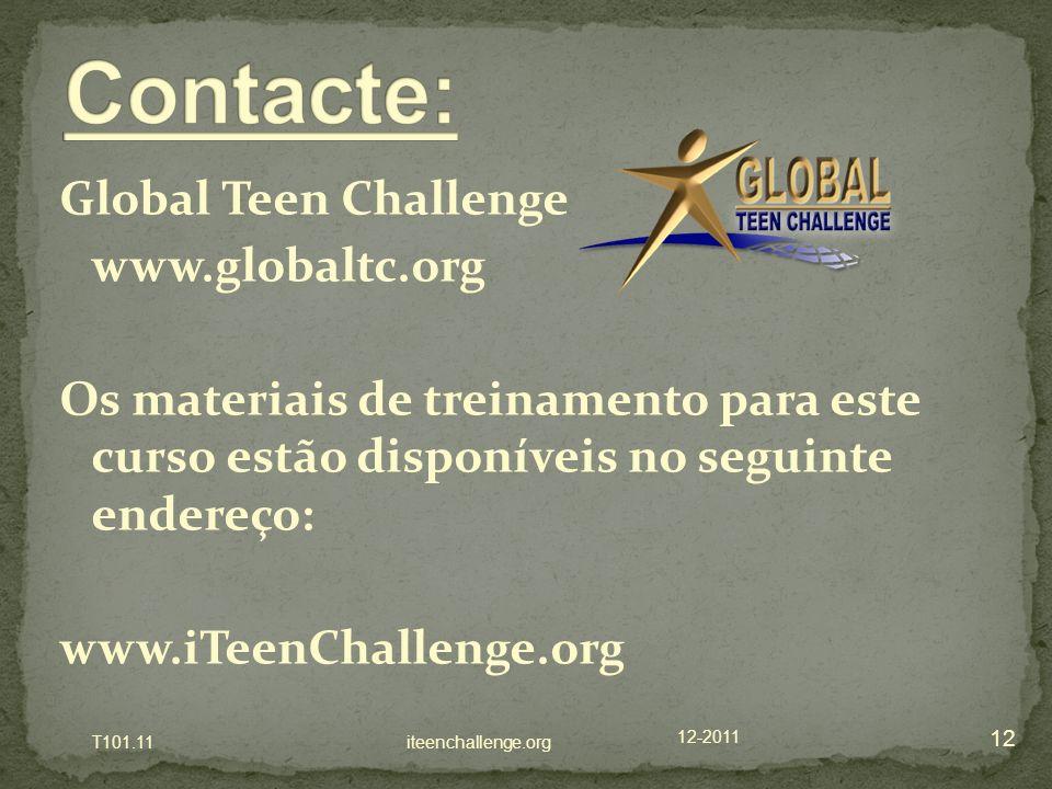 Global Teen Challenge www.globaltc.org Os materiais de treinamento para este curso estão disponíveis no seguinte endereço: www.iTeenChallenge.org 12-2