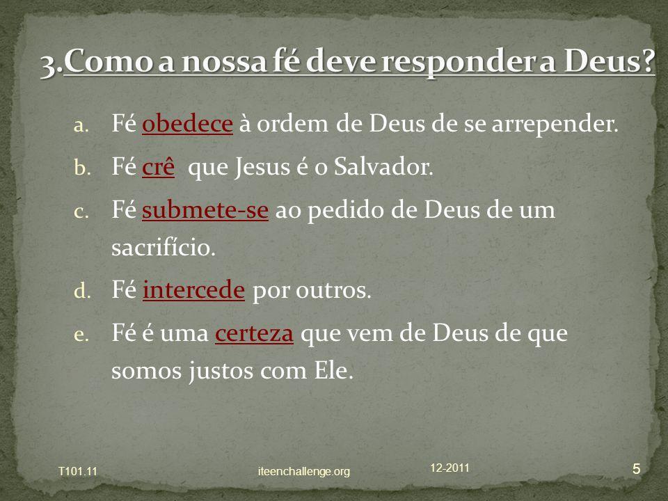 a. Fé obedece à ordem de Deus de se arrepender. b. Fé crê que Jesus é o Salvador. c. Fé submete-se ao pedido de Deus de um sacrifício. d. Fé intercede