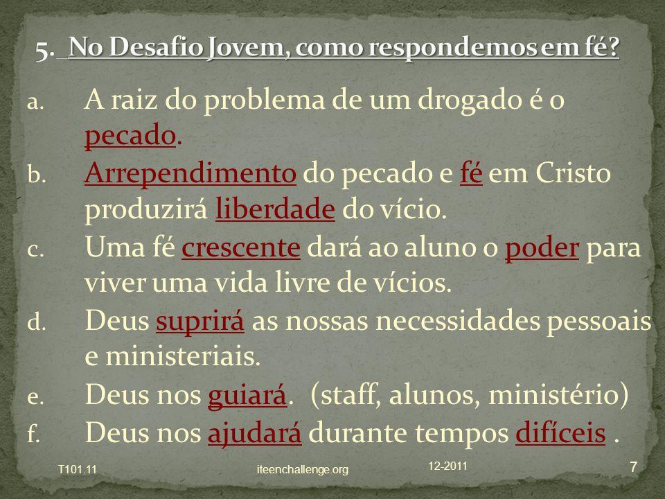 a. A raiz do problema de um drogado é o pecado. b. Arrependimento do pecado e fé em Cristo produzirá liberdade do vício. c. Uma fé crescente dará ao a