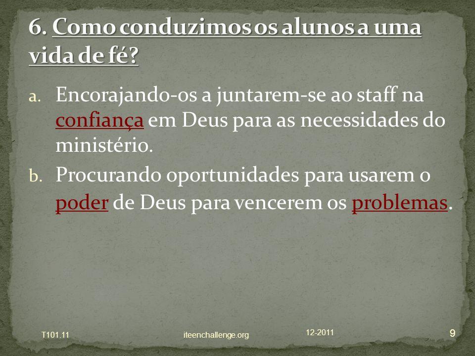a. Encorajando-os a juntarem-se ao staff na confiança em Deus para as necessidades do ministério. b. Procurando oportunidades para usarem o poder de D