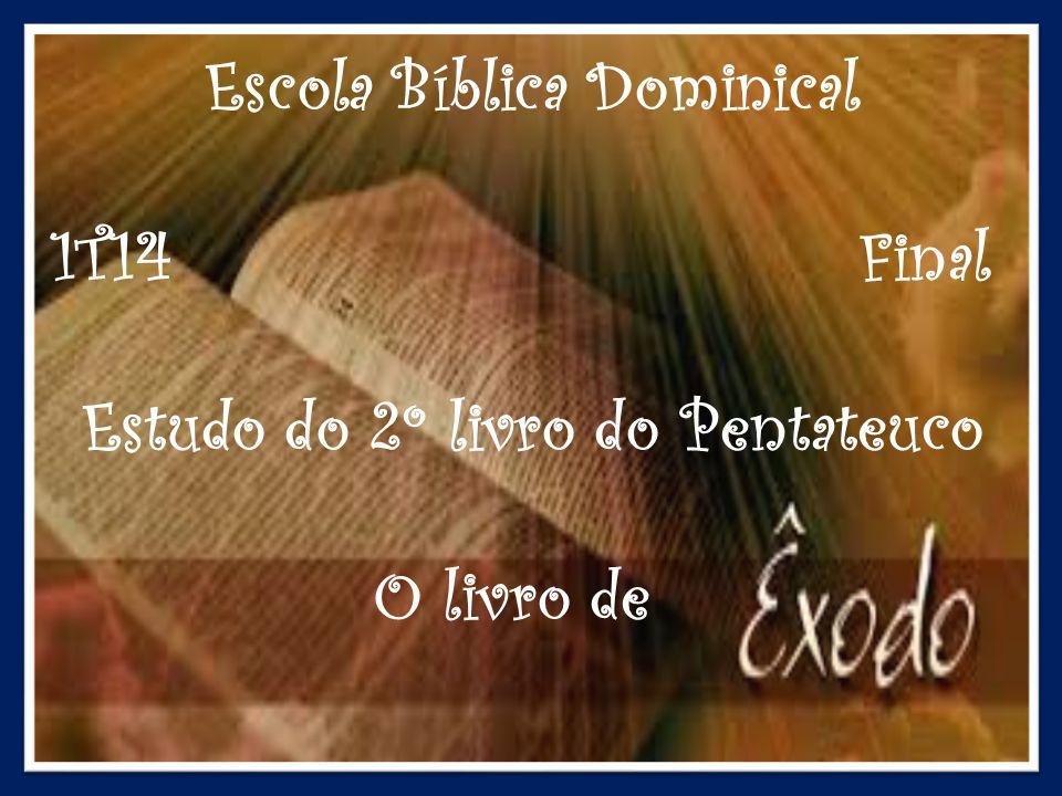 Escola Bíblica Dominical 1T14 Final Estudo do 2º livro do Pentateuco O livro de