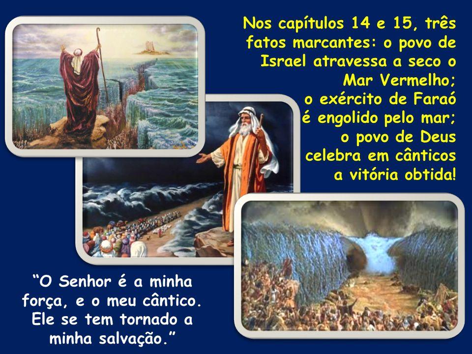 Nos capítulos 14 e 15, três fatos marcantes: o povo de Israel atravessa a seco o Mar Vermelho; o exército de Faraó é engolido pelo mar; o povo de Deus