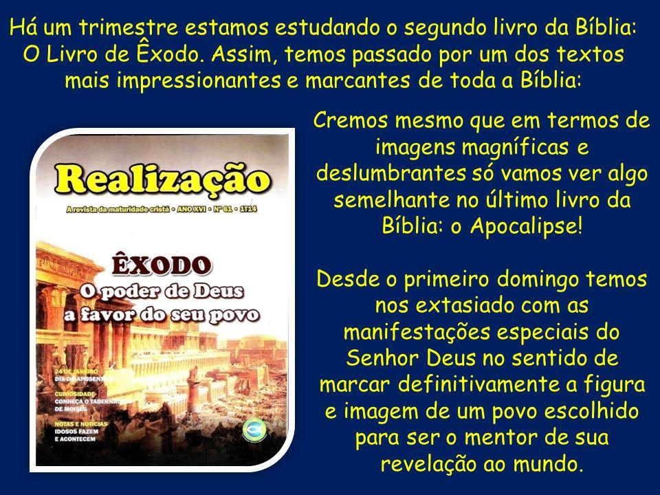 Há um trimestre estamos estudando o segundo livro da Bíblia: O Livro de Êxodo. Assim, temos passado por um dos textos mais impressionantes e marcantes