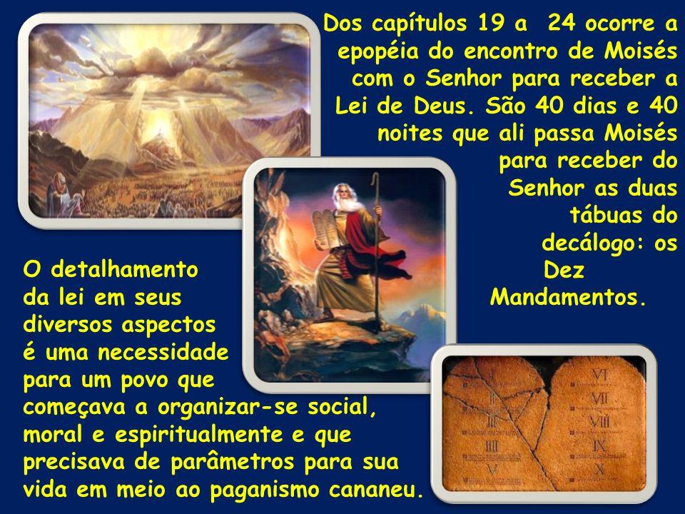 Dos capítulos 19 a 24 ocorre a epopéia do encontro de Moisés com o Senhor para receber a Lei de Deus. São 40 dias e 40 noites que ali passa Moisés par