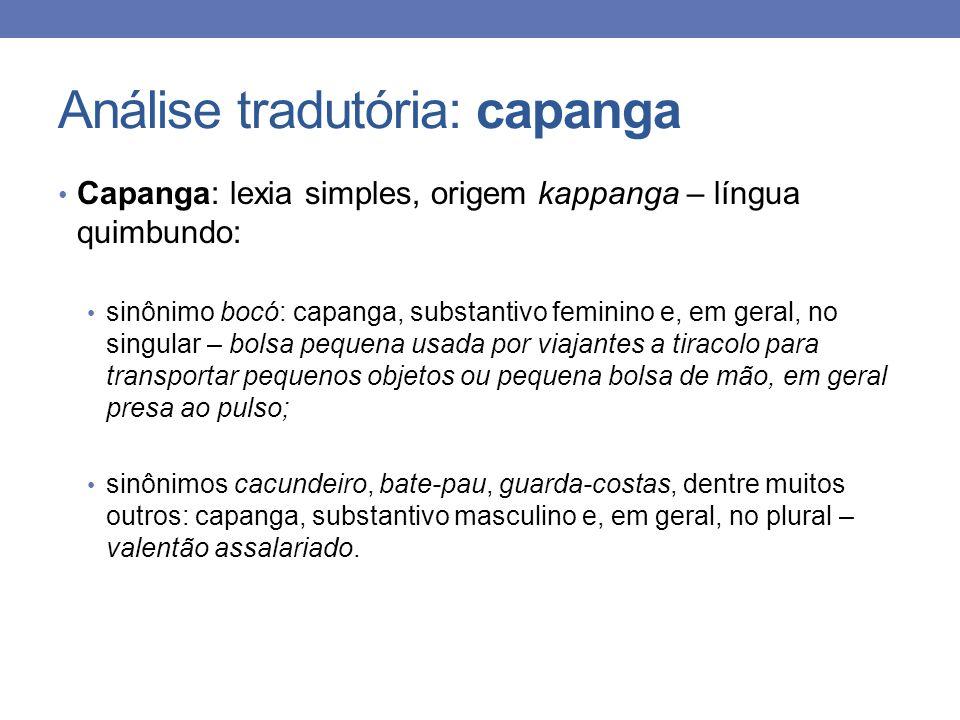 Análise tradutória: capanga Capanga: lexia simples, origem kappanga – língua quimbundo: sinônimo bocó: capanga, substantivo feminino e, em geral, no s