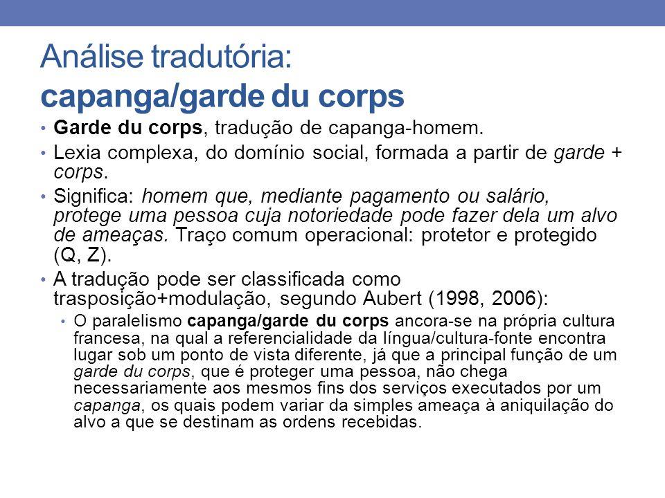 Análise tradutória: capanga/garde du corps Garde du corps, tradução de capanga-homem. Lexia complexa, do domínio social, formada a partir de garde + c