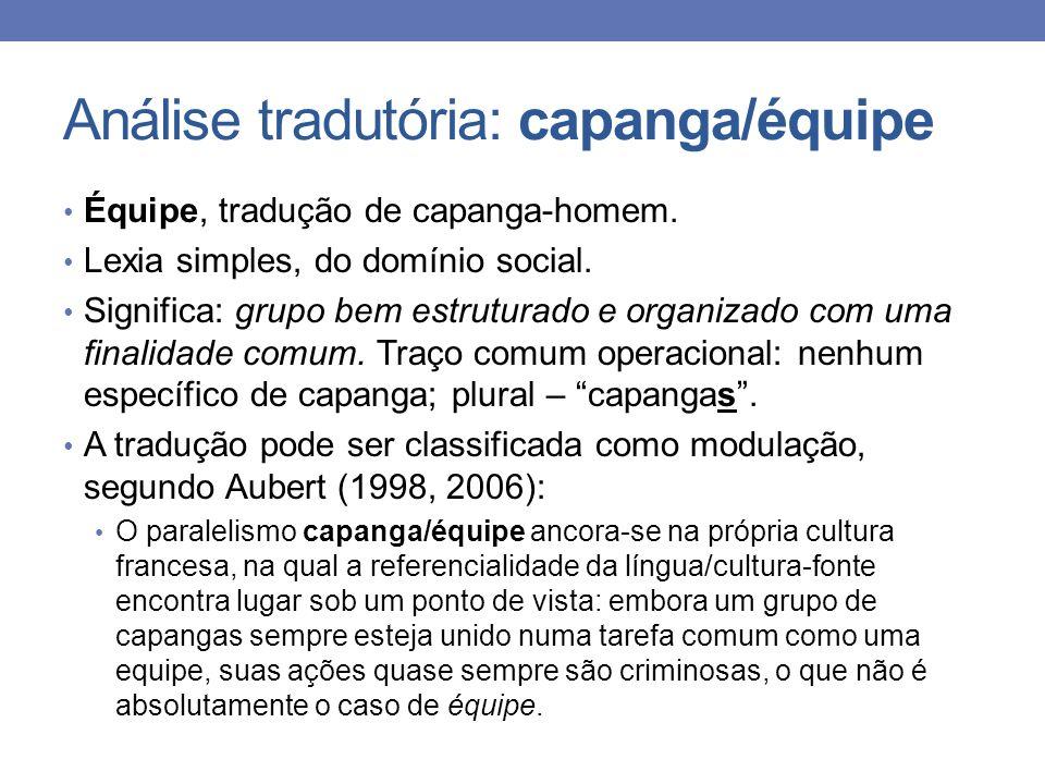 Análise tradutória: capanga/équipe Équipe, tradução de capanga-homem. Lexia simples, do domínio social. Significa: grupo bem estruturado e organizado