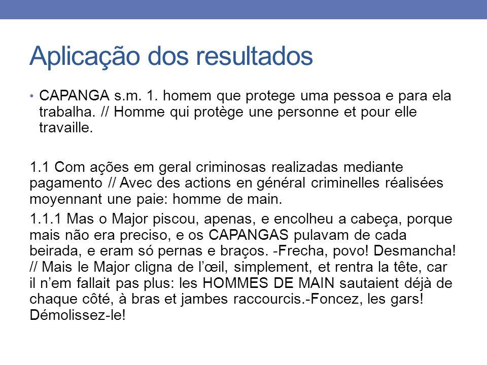 Aplicação dos resultados CAPANGA s.m. 1. homem que protege uma pessoa e para ela trabalha. // Homme qui protège une personne et pour elle travaille. 1