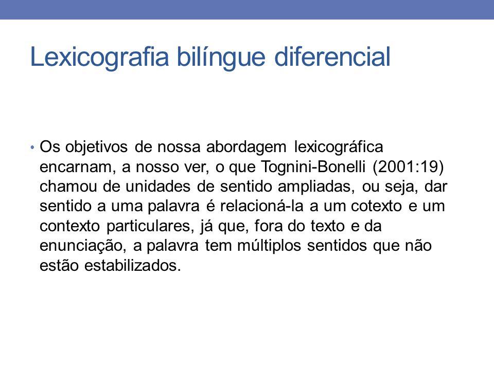 Lexicografia bilíngue diferencial Os objetivos de nossa abordagem lexicográfica encarnam, a nosso ver, o que Tognini-Bonelli (2001:19) chamou de unida