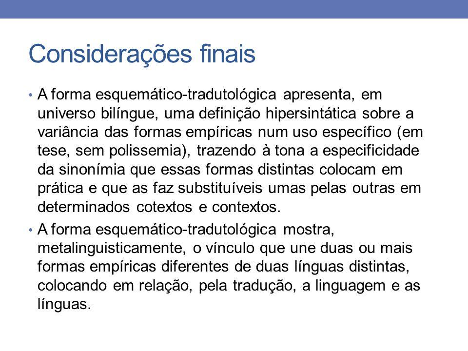 Considerações finais A forma esquemático-tradutológica apresenta, em universo bilíngue, uma definição hipersintática sobre a variância das formas empí