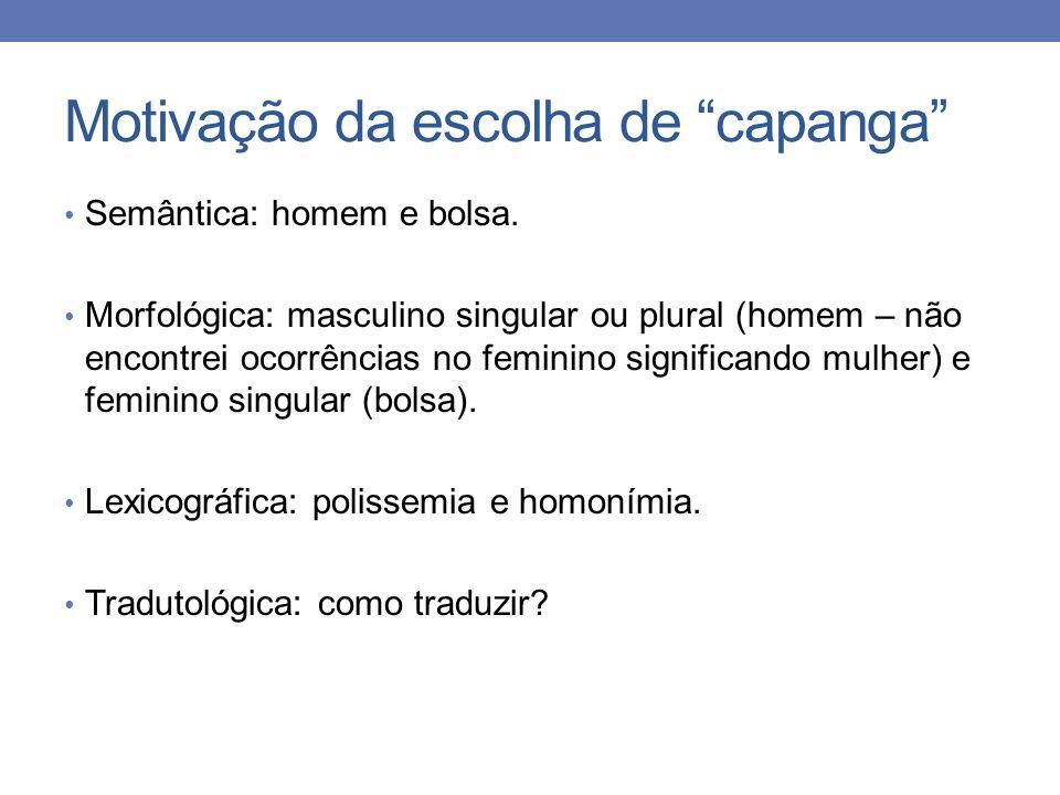Motivação da escolha de capanga Semântica: homem e bolsa. Morfológica: masculino singular ou plural (homem – não encontrei ocorrências no feminino sig