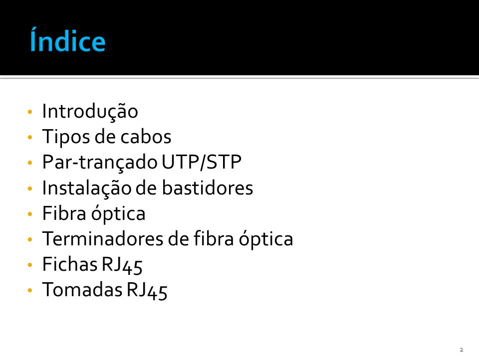Introdução Tipos de cabos Par-trançado UTP/STP Instalação de bastidores Fibra óptica Terminadores de fibra óptica Fichas RJ45 Tomadas RJ45 2