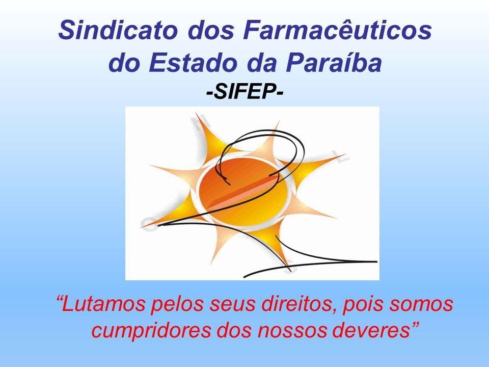 Sindicato dos Farmacêuticos do Estado da Paraíba -SIFEP- Lutamos pelos seus direitos, pois somos cumpridores dos nossos deveres