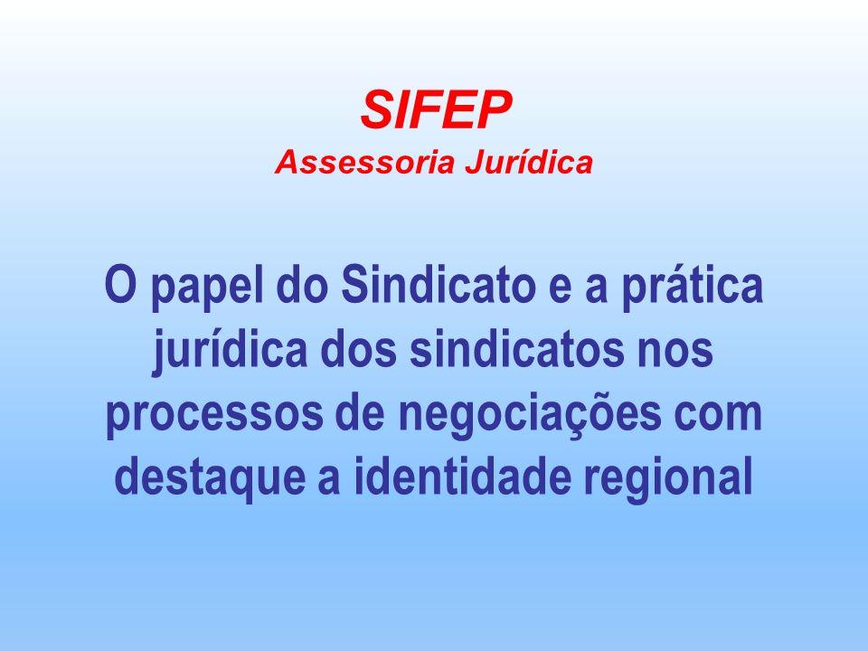 SIFEP Assessoria Jurídica O papel do Sindicato e a prática jurídica dos sindicatos nos processos de negociações com destaque a identidade regional
