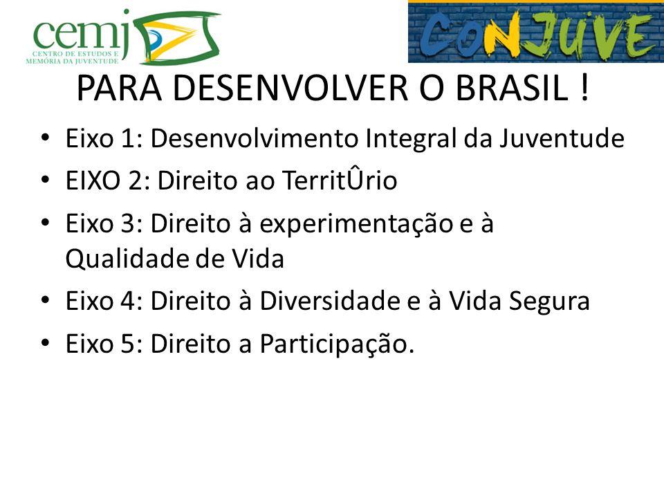PARA DESENVOLVER O BRASIL .