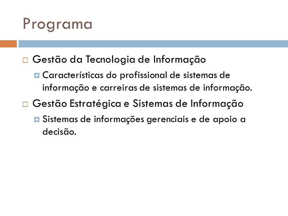 Programa Gestão da Tecnologia de Informação Características do profissional de sistemas de informação e carreiras de sistemas de informação. Gestão Es