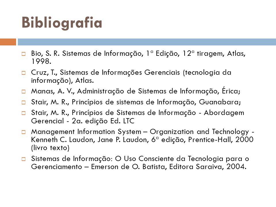 Bibliografia Bio, S. R. Sistemas de Informação, 1ª Edição, 12ª tiragem, Atlas, 1998. Cruz, T., Sistemas de Informações Gerenciais (tecnologia da infor