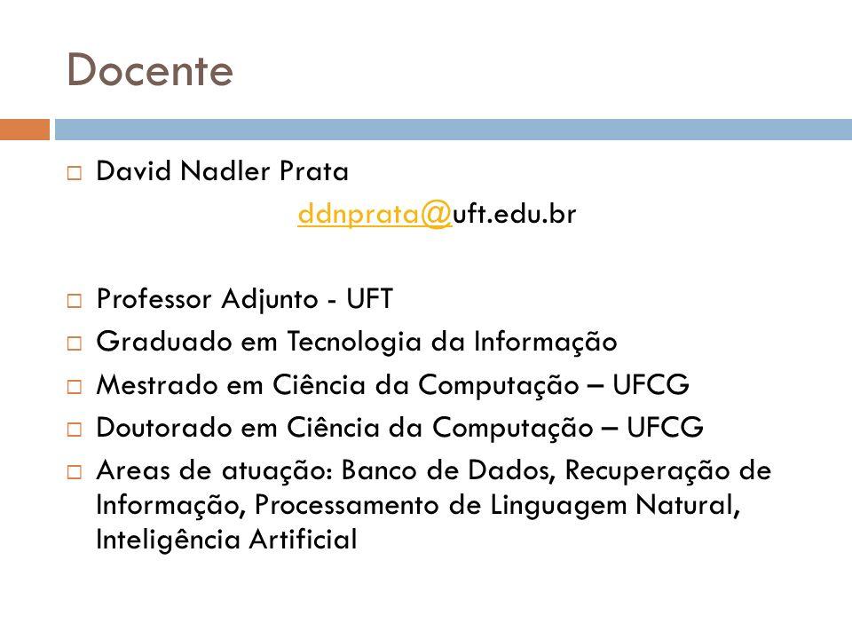 Docente David Nadler Prata ddnprata@ddnprata@uft.edu.br Professor Adjunto - UFT Graduado em Tecnologia da Informação Mestrado em Ciência da Computação