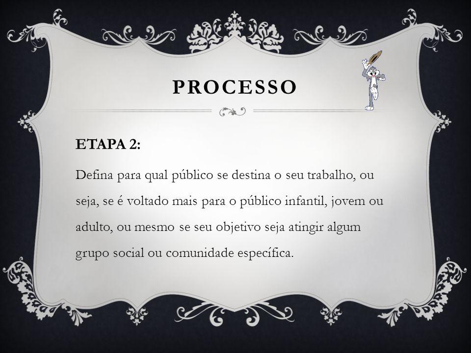 PROCESSO ETAPA 2: Defina para qual público se destina o seu trabalho, ou seja, se é voltado mais para o público infantil, jovem ou adulto, ou mesmo se