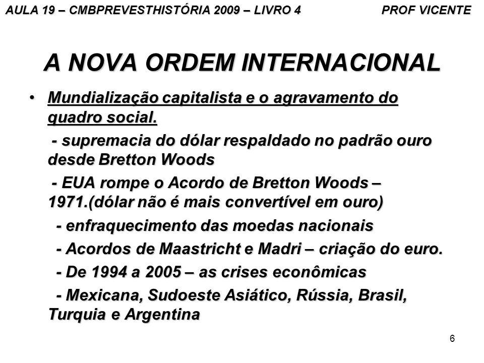 6 A NOVA ORDEM INTERNACIONAL Mundialização capitalista e o agravamento do quadro social.Mundialização capitalista e o agravamento do quadro social. -