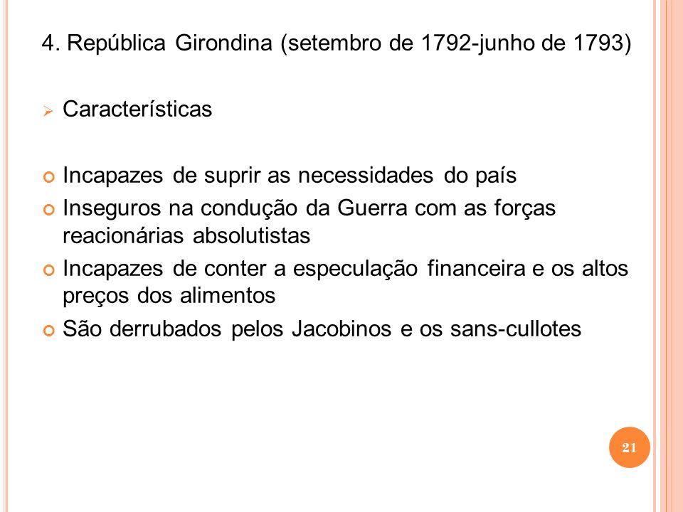 4. República Girondina (setembro de 1792-junho de 1793) Características Incapazes de suprir as necessidades do país Inseguros na condução da Guerra co