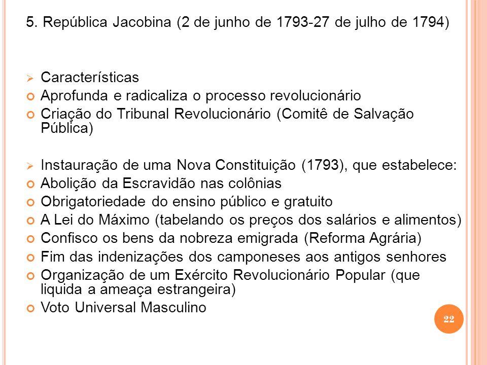5. República Jacobina (2 de junho de 1793-27 de julho de 1794) Características Aprofunda e radicaliza o processo revolucionário Criação do Tribunal Re