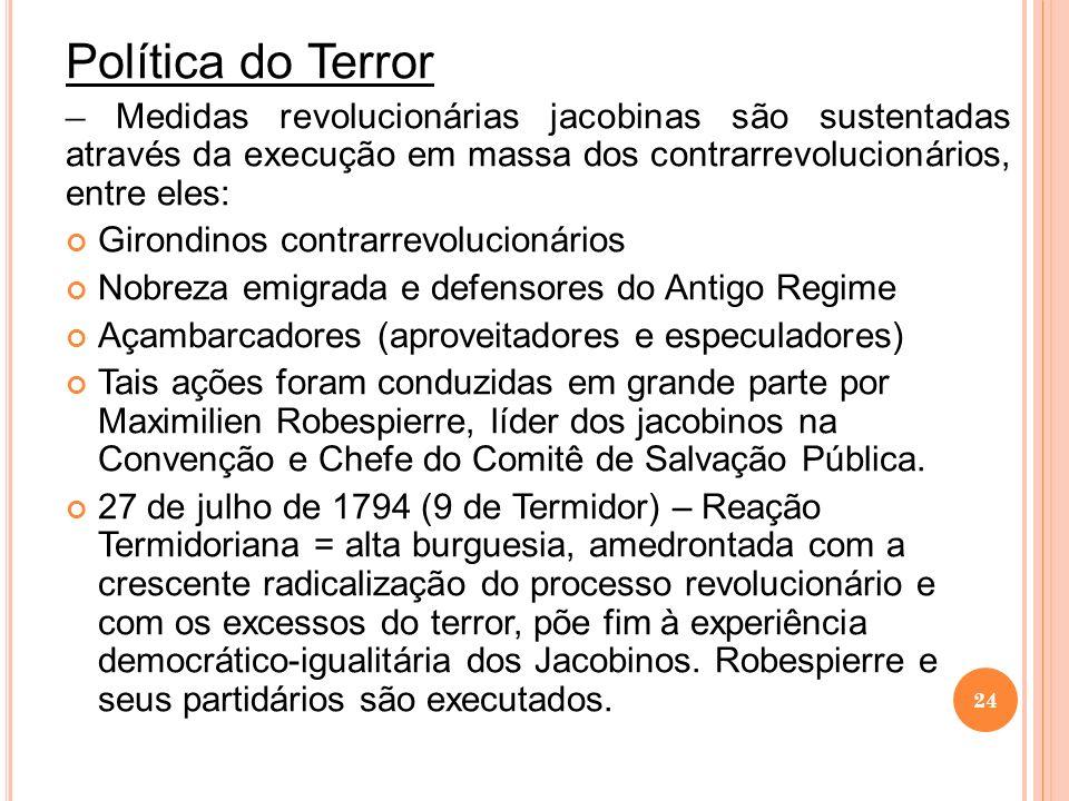 Política do Terror – Medidas revolucionárias jacobinas são sustentadas através da execução em massa dos contrarrevolucionários, entre eles: Girondinos