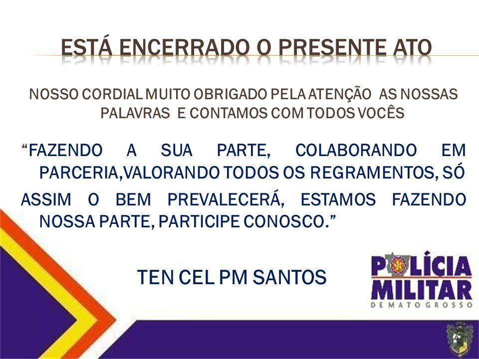TENENTE CORONEL PM SANTOS COMANDANTE COMANDO REGIONAL VIII 65 – 99875312 MAJOR ARRUDA COMANDANTE 20º BATALHÃO 66 – 96329249