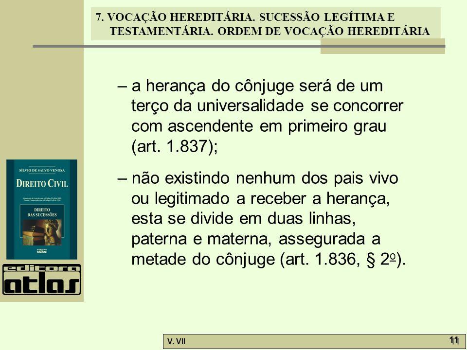 7. VOCAÇÃO HEREDITÁRIA. SUCESSÃO LEGÍTIMA E TESTAMENTÁRIA. ORDEM DE VOCAÇÃO HEREDITÁRIA V. VII 11 – a herança do cônjuge será de um terço da universal