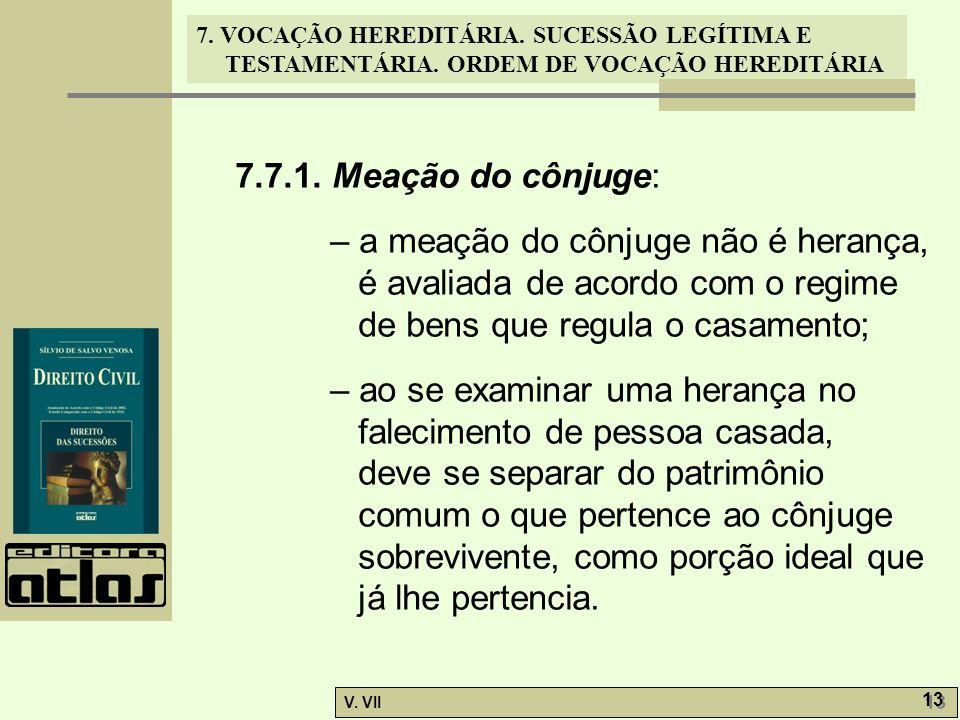 7. VOCAÇÃO HEREDITÁRIA. SUCESSÃO LEGÍTIMA E TESTAMENTÁRIA. ORDEM DE VOCAÇÃO HEREDITÁRIA V. VII 13 7.7.1. Meação do cônjuge: – a meação do cônjuge não