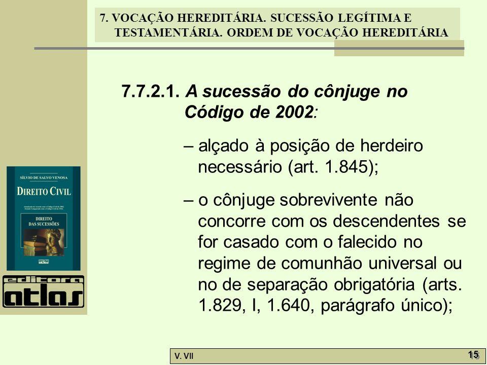 7. VOCAÇÃO HEREDITÁRIA. SUCESSÃO LEGÍTIMA E TESTAMENTÁRIA. ORDEM DE VOCAÇÃO HEREDITÁRIA V. VII 15 7.7.2.1. A sucessão do cônjuge no Código de 2002: –