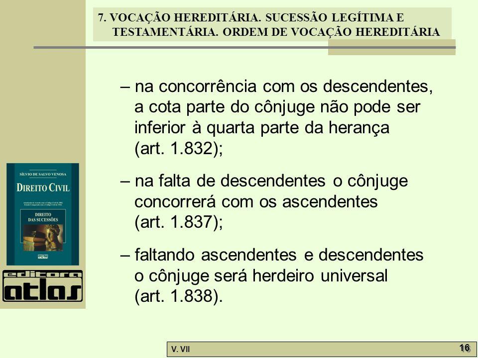 7. VOCAÇÃO HEREDITÁRIA. SUCESSÃO LEGÍTIMA E TESTAMENTÁRIA. ORDEM DE VOCAÇÃO HEREDITÁRIA V. VII 16 – na concorrência com os descendentes, a cota parte