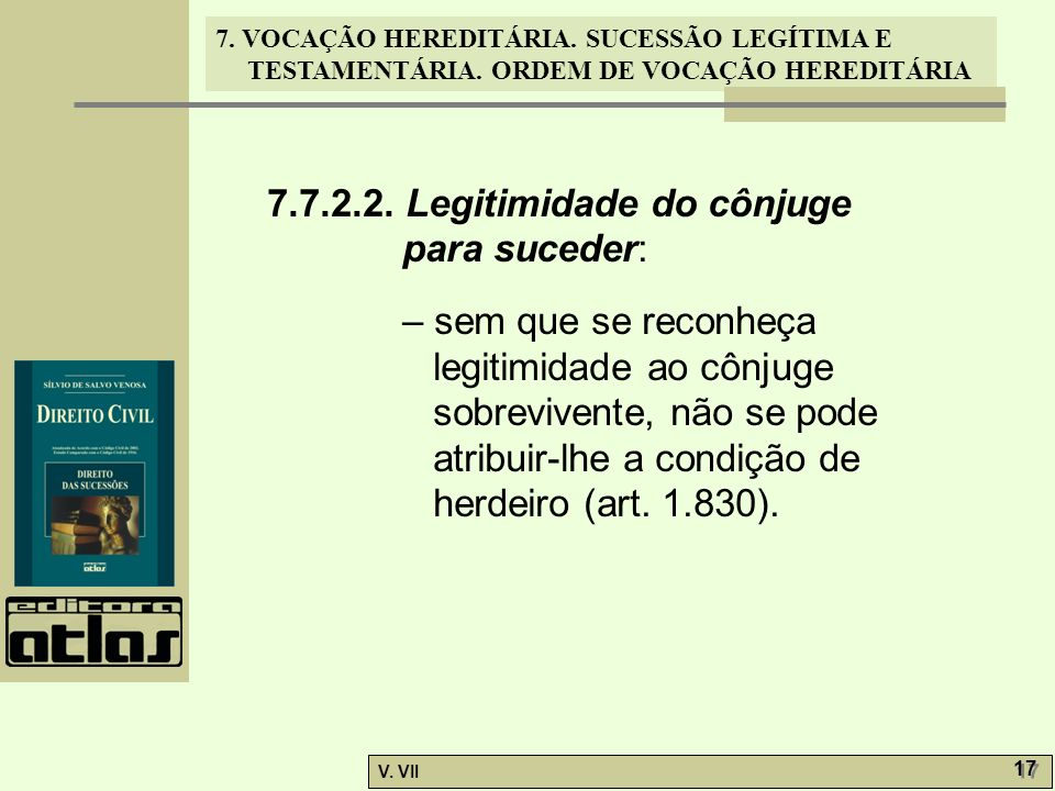 7. VOCAÇÃO HEREDITÁRIA. SUCESSÃO LEGÍTIMA E TESTAMENTÁRIA. ORDEM DE VOCAÇÃO HEREDITÁRIA V. VII 17 7.7.2.2. Legitimidade do cônjuge para suceder: – sem